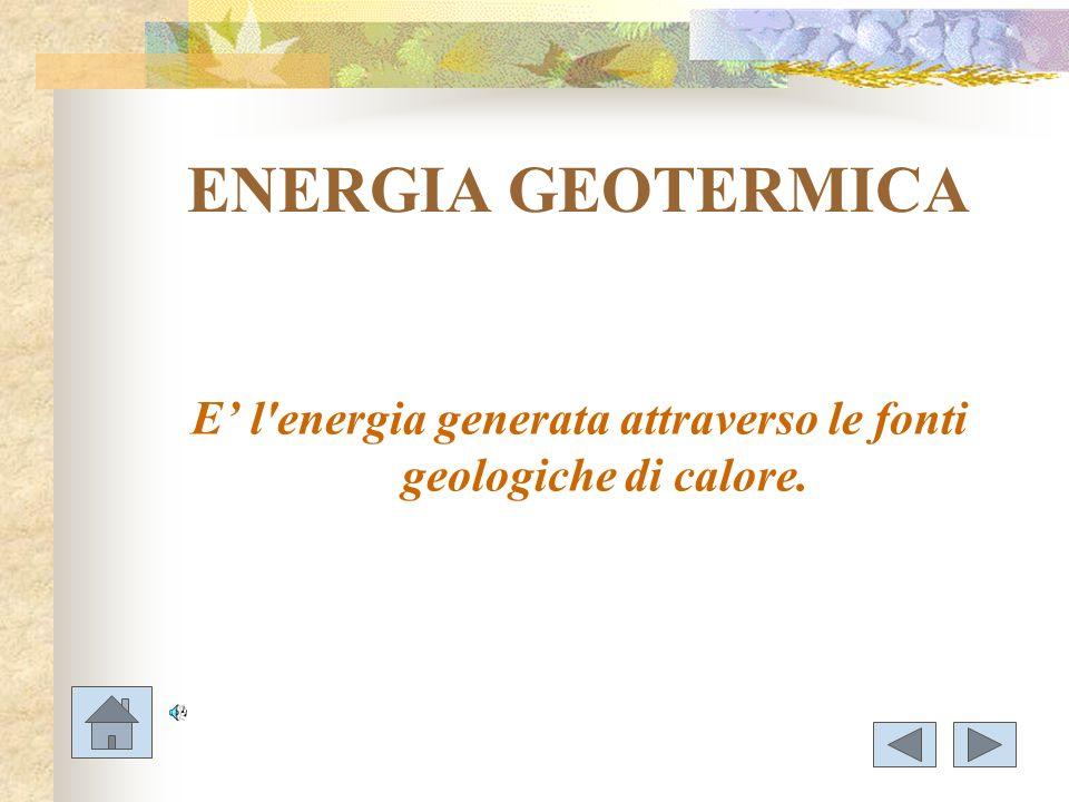 E' l energia generata attraverso le fonti geologiche di calore.