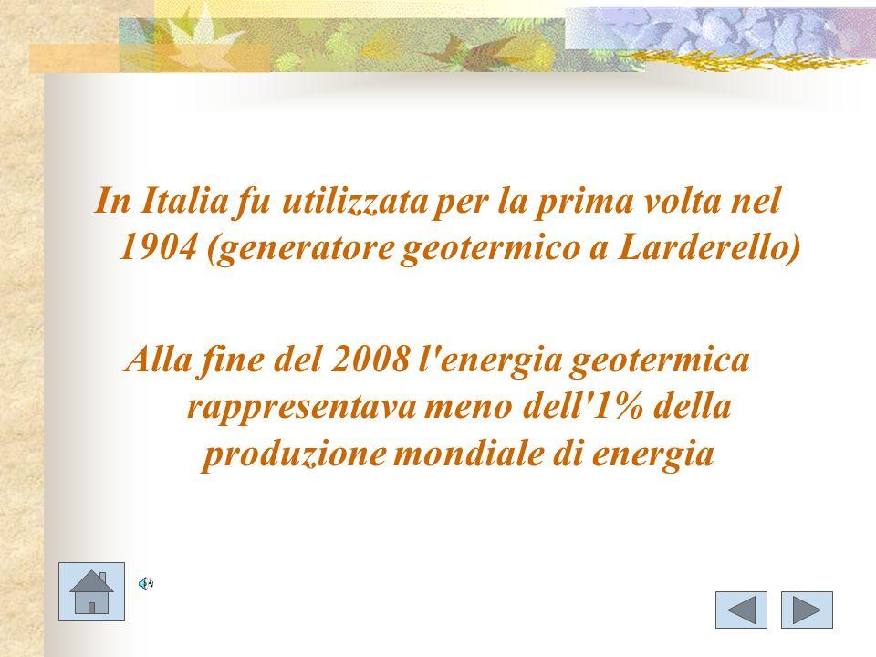 In Italia fu utilizzata per la prima volta nel 1904 (generatore geotermico a Larderello)
