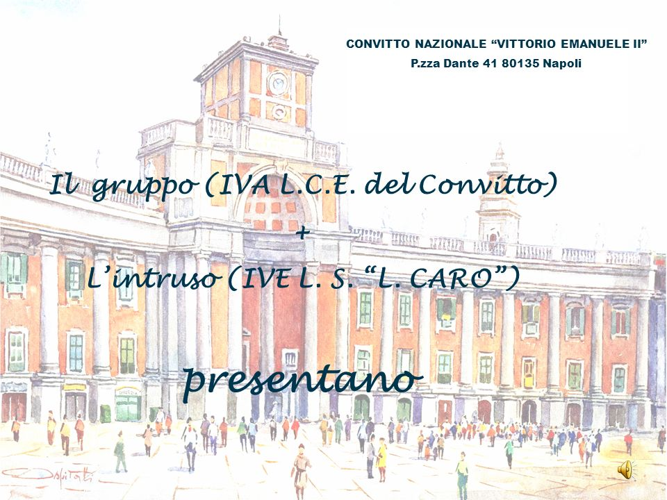 Il gruppo (IVA L.C.E. del Convitto) L'intruso (IVE L. S. L. CARO )