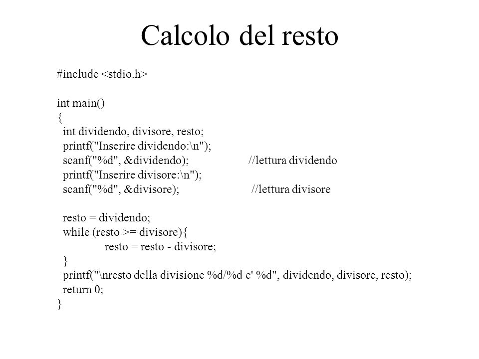 Calcolo del resto #include <stdio.h> int main() {