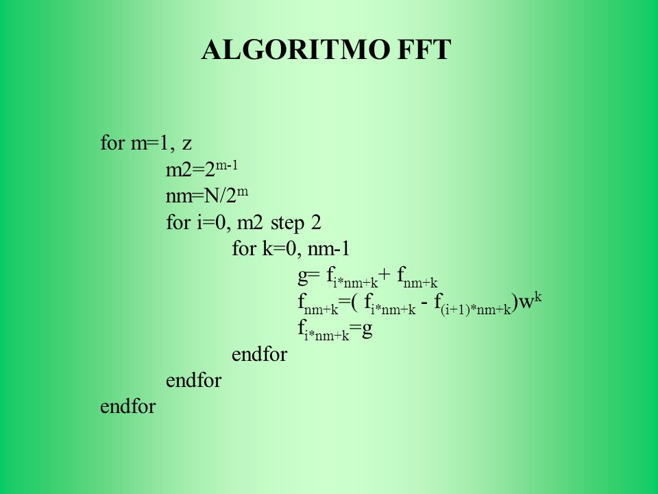 ALGORITMO FFT for m=1, z m2=2m-1 nm=N/2m for i=0, m2 step 2