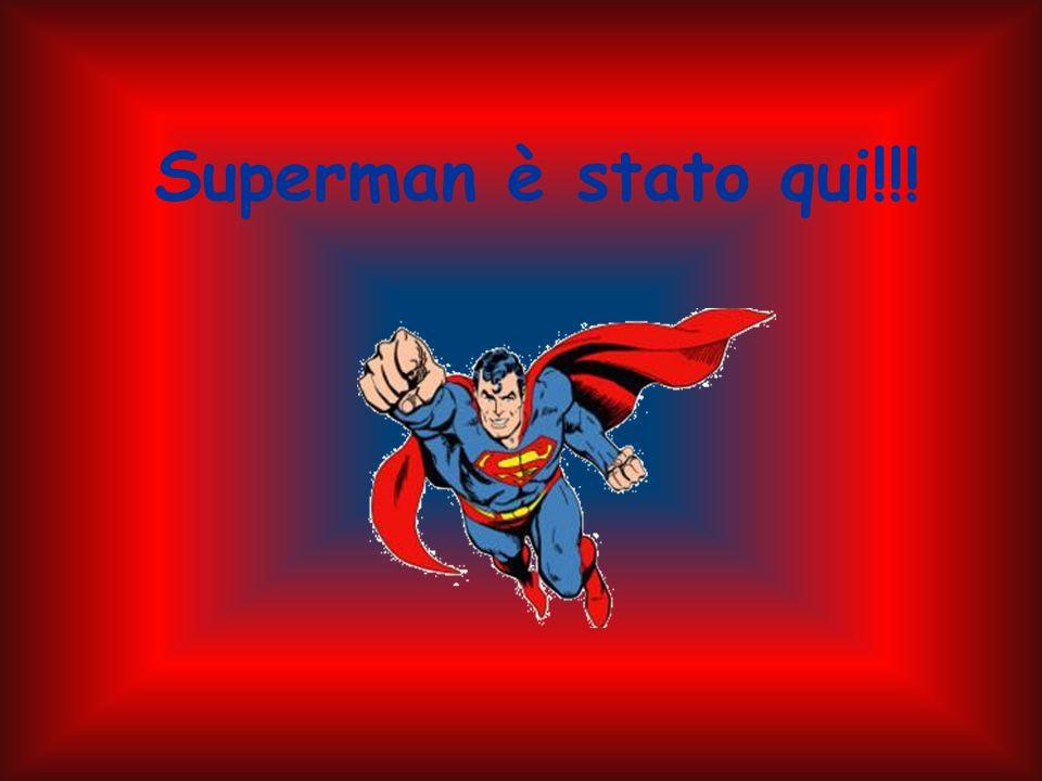 Superman è stato qui!!!