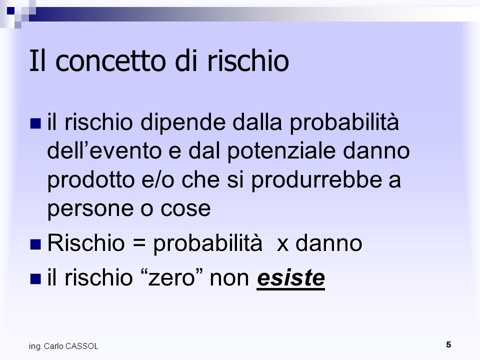 Il concetto di rischio il rischio dipende dalla probabilità dell'evento e dal potenziale danno prodotto e/o che si produrrebbe a persone o cose.