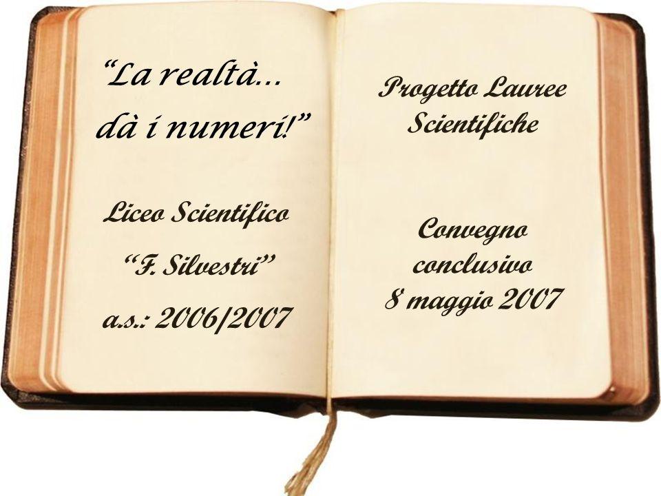 La realtà… dà i numeri! Progetto Lauree. Scientifiche. Convegno conclusivo. 8 maggio 2007. Liceo Scientifico.