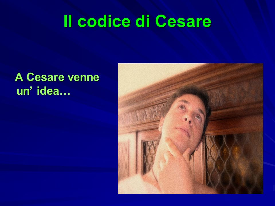 Il codice di Cesare A Cesare venne un' idea…