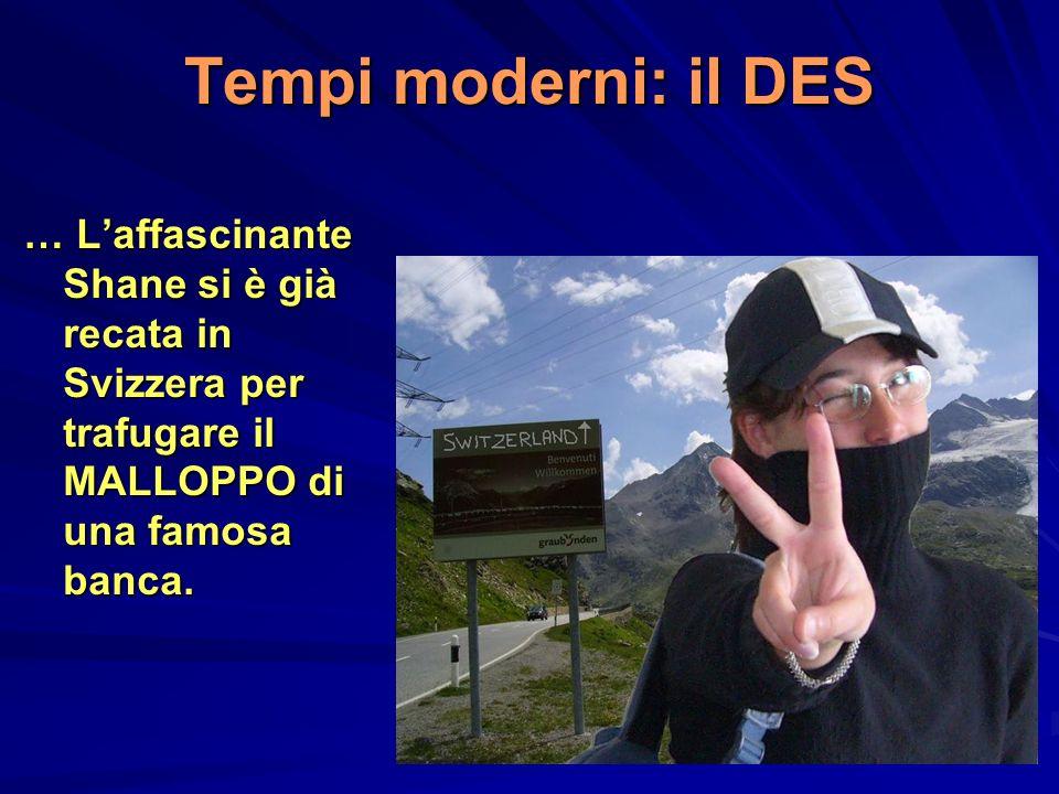 Tempi moderni: il DES … L'affascinante Shane si è già recata in Svizzera per trafugare il MALLOPPO di una famosa banca.