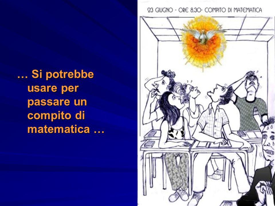 … Si potrebbe usare per passare un compito di matematica …