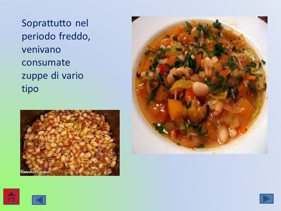 Soprattutto nel periodo freddo, venivano consumate zuppe di vario tipo