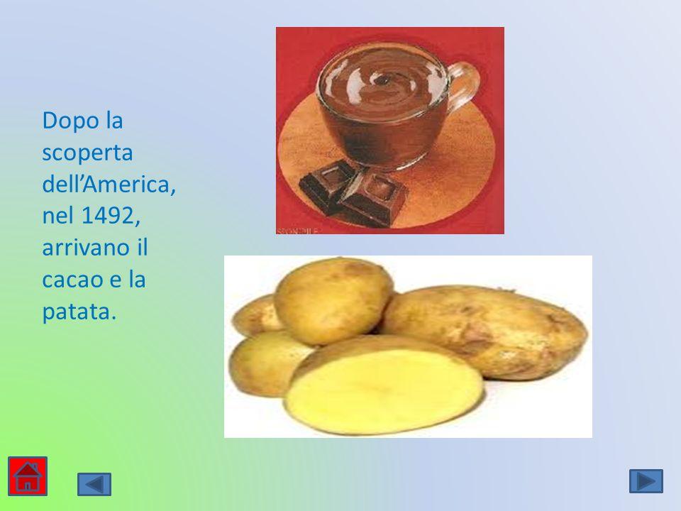 Dopo la scoperta dell'America, nel 1492, arrivano il cacao e la patata.
