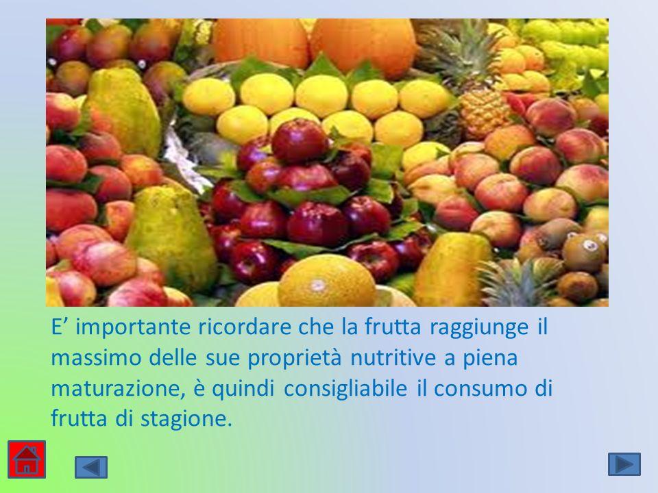 E' importante ricordare che la frutta raggiunge il massimo delle sue proprietà nutritive a piena maturazione, è quindi consigliabile il consumo di frutta di stagione.