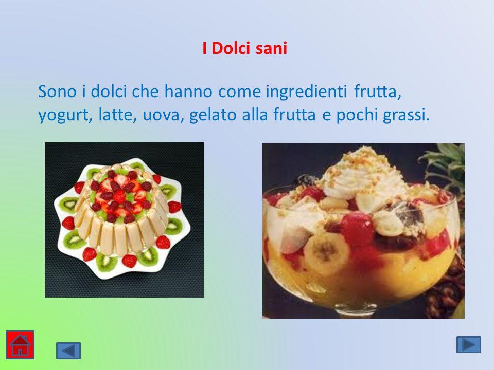 I Dolci sani Sono i dolci che hanno come ingredienti frutta, yogurt, latte, uova, gelato alla frutta e pochi grassi.