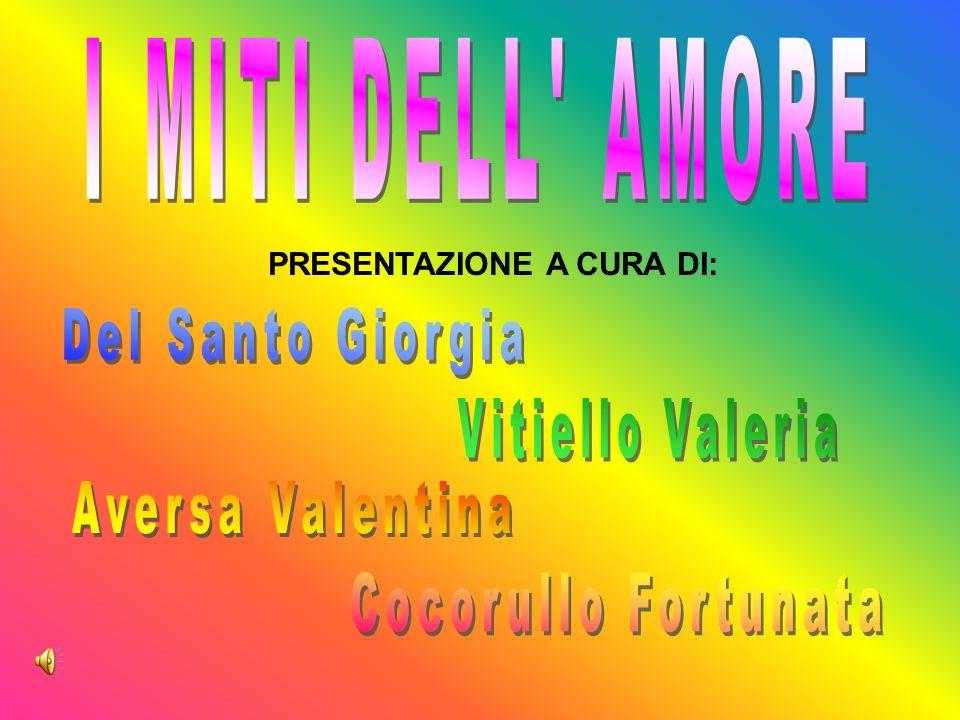I MITI DELL AMORE Del Santo Giorgia Vitiello Valeria Aversa Valentina