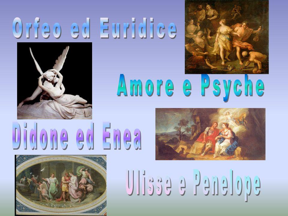 Orfeo ed Euridice Amore e Psyche Didone ed Enea Ulisse e Penelope