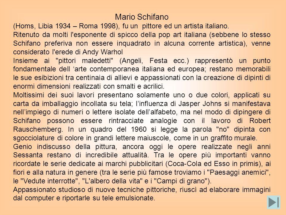 Mario Schifano (Homs, Libia 1934 – Roma 1998), fu un pittore ed un artista italiano.