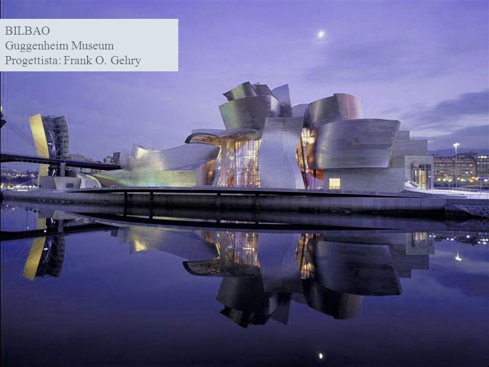 BILBAO Guggenheim Museum Progettista: Frank O. Gehry