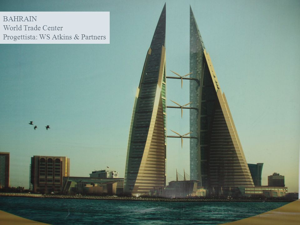BAHRAIN World Trade Center Progettista: WS Atkins & Partners