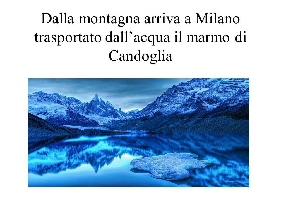 Dalla montagna arriva a Milano trasportato dall'acqua il marmo di Candoglia