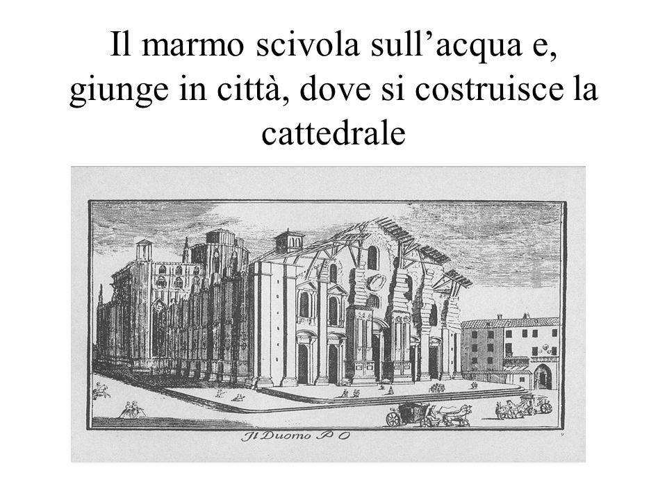 Il marmo scivola sull'acqua e, giunge in città, dove si costruisce la cattedrale