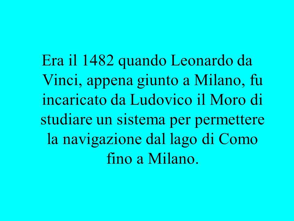 Era il 1482 quando Leonardo da Vinci, appena giunto a Milano, fu incaricato da Ludovico il Moro di studiare un sistema per permettere la navigazione dal lago di Como fino a Milano.