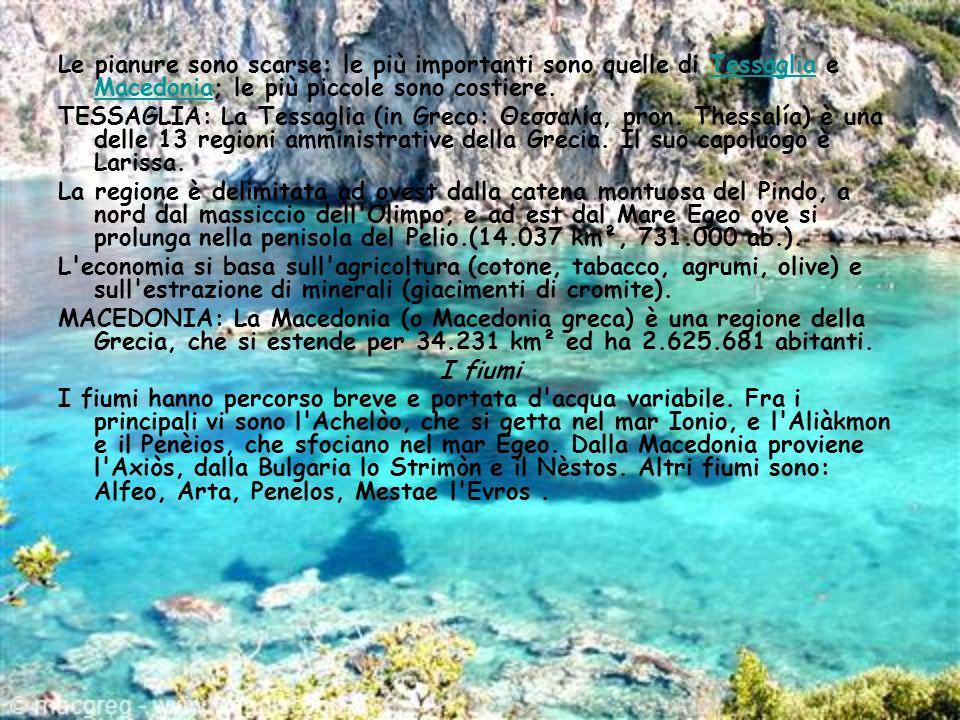 Le pianure sono scarse: le più importanti sono quelle di Tessaglia e Macedonia; le più piccole sono costiere.