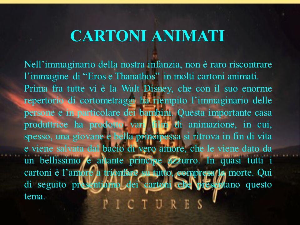 CARTONI ANIMATI Nell'immaginario della nostra infanzia, non è raro riscontrare l'immagine di Eros e Thanathos in molti cartoni animati.