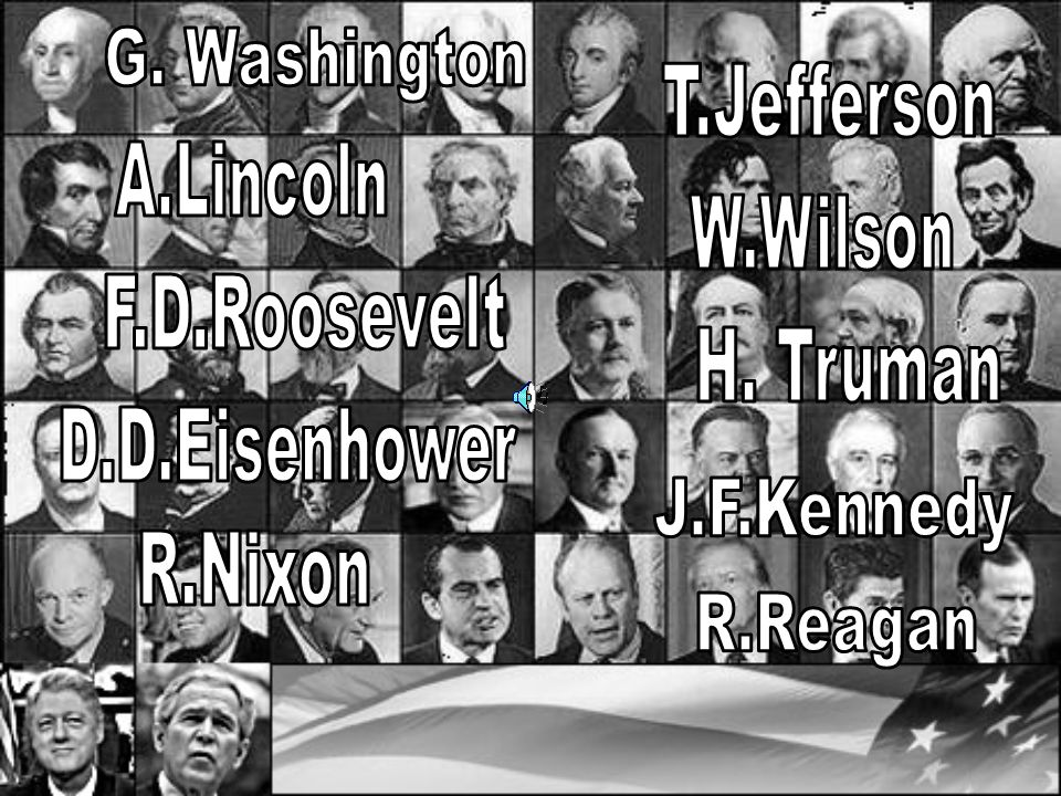 G. Washington T.Jefferson. A.Lincoln. W.Wilson. F.D.Roosevelt. H. Truman. D.D.Eisenhower. J.F.Kennedy.