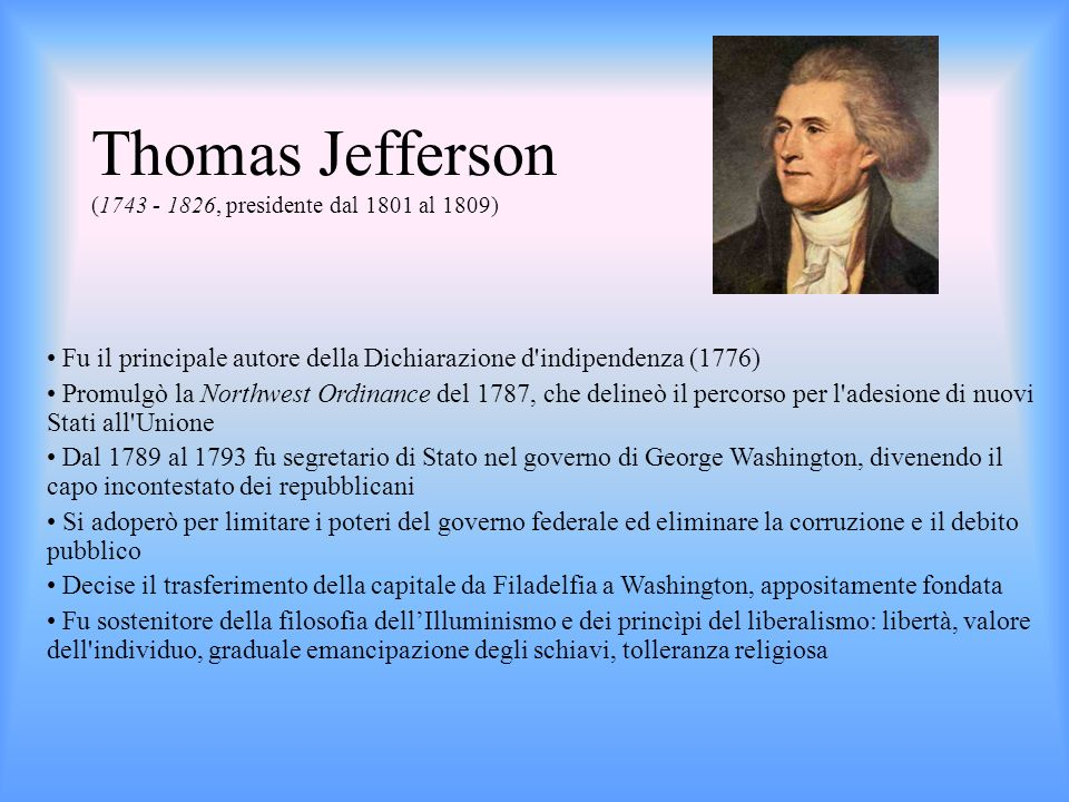 Thomas Jefferson (1743 - 1826, presidente dal 1801 al 1809)