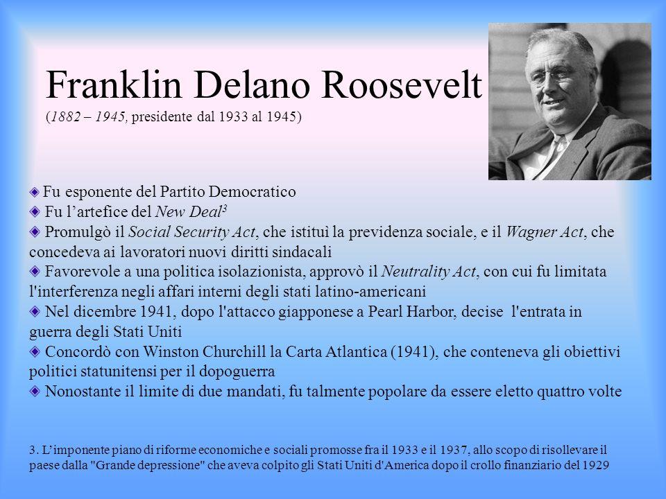 Franklin Delano Roosevelt (1882 – 1945, presidente dal 1933 al 1945)