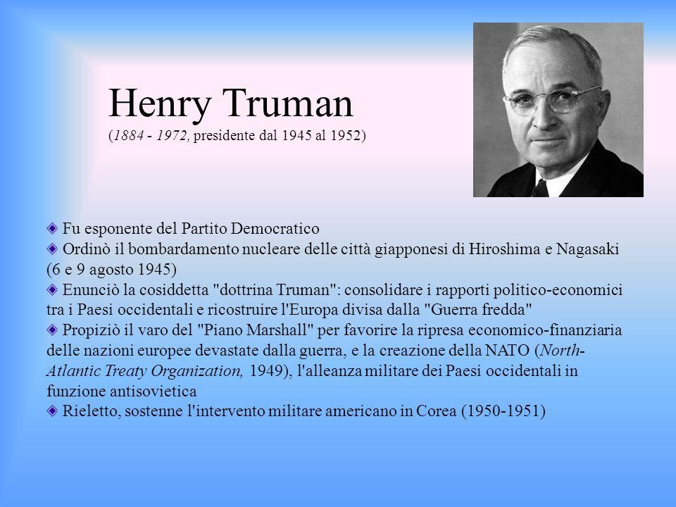 Henry Truman (1884 - 1972, presidente dal 1945 al 1952)