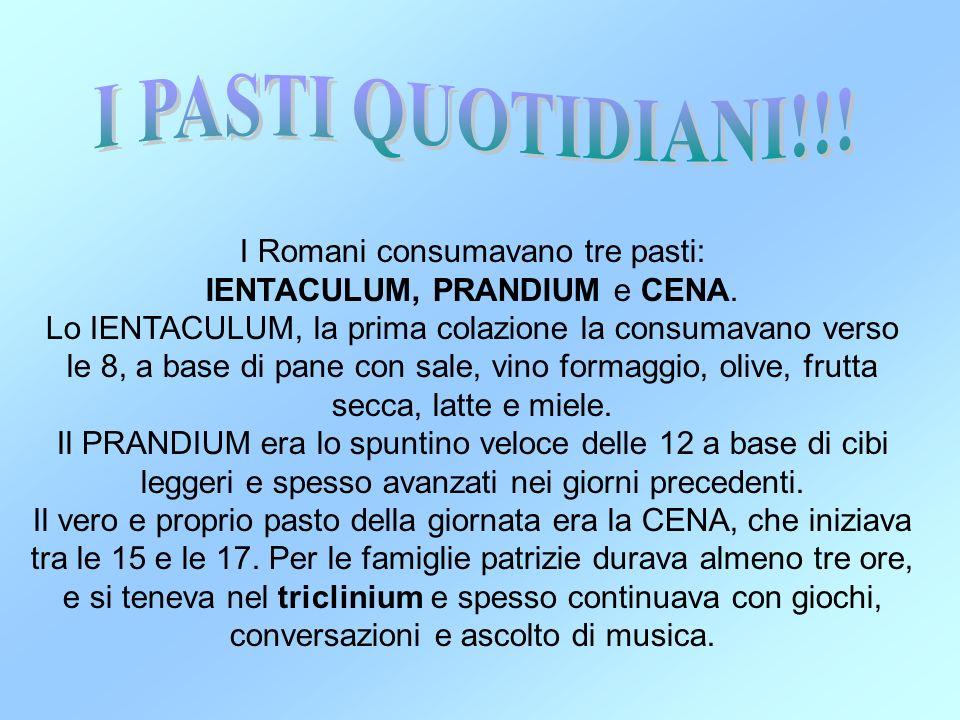 I PASTI QUOTIDIANI!!! I Romani consumavano tre pasti: