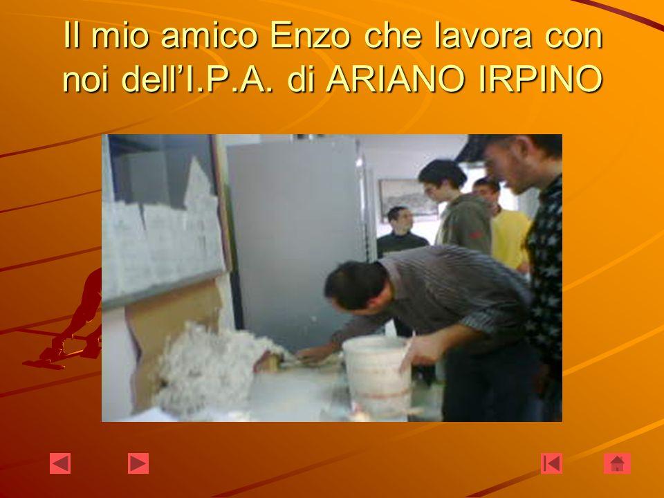 Il mio amico Enzo che lavora con noi dell'I.P.A. di ARIANO IRPINO