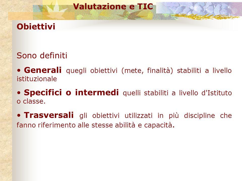 Valutazione e TIC Obiettivi. Sono definiti. Generali quegli obiettivi (mete, finalità) stabiliti a livello istituzionale.