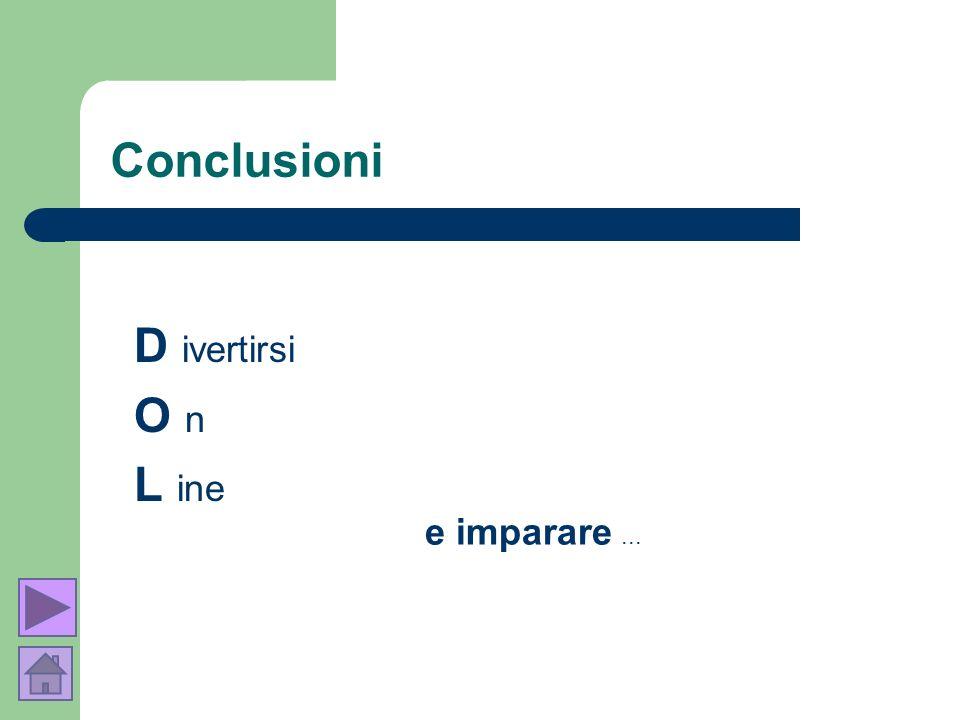 Conclusioni D ivertirsi O n L ine e imparare ...