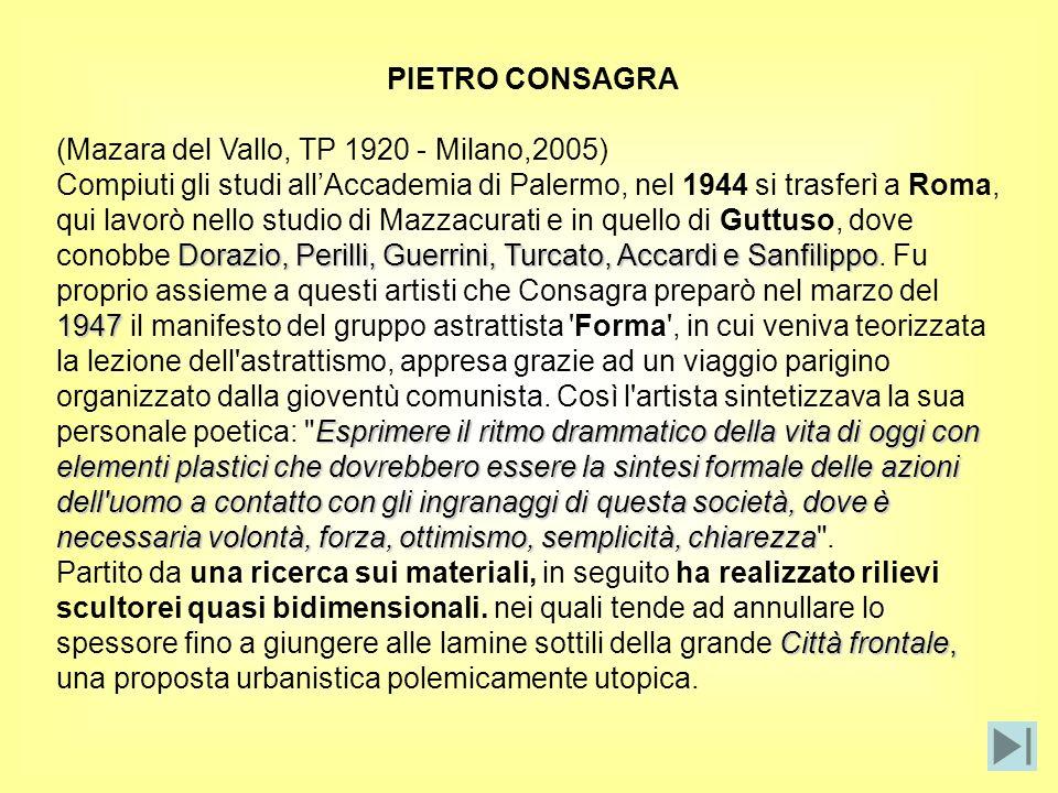 PIETRO CONSAGRA (Mazara del Vallo, TP 1920 - Milano,2005)