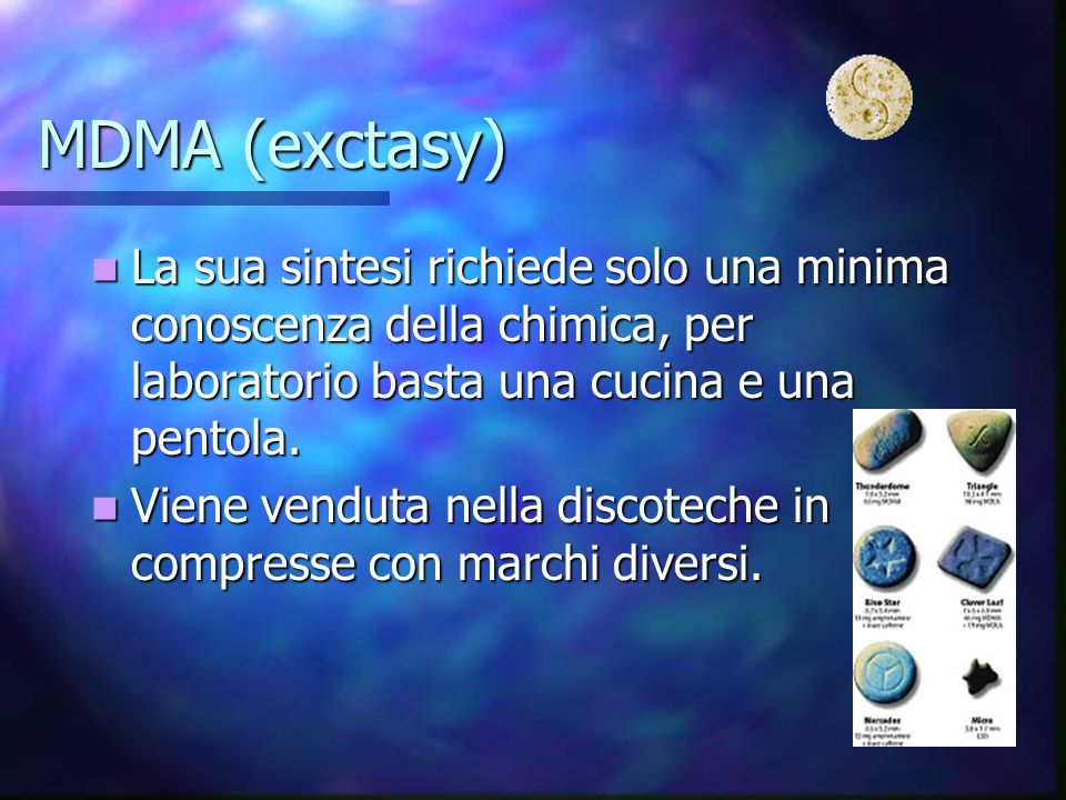 MDMA (exctasy) La sua sintesi richiede solo una minima conoscenza della chimica, per laboratorio basta una cucina e una pentola.