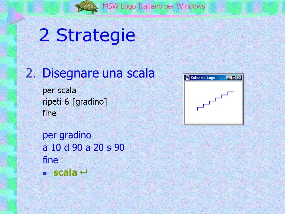 2 Strategie Disegnare una scala per gradino a 10 d 90 a 20 s 90 fine