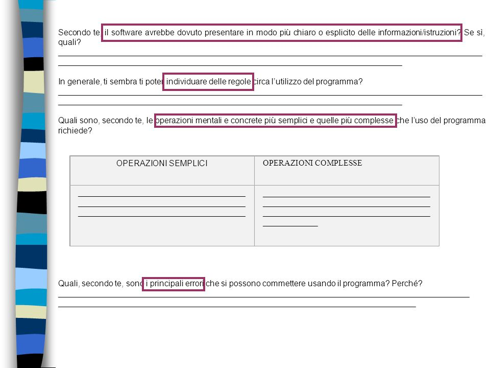 Secondo te, il software avrebbe dovuto presentare in modo più chiaro o esplicito delle informazioni/istruzioni Se sì, quali
