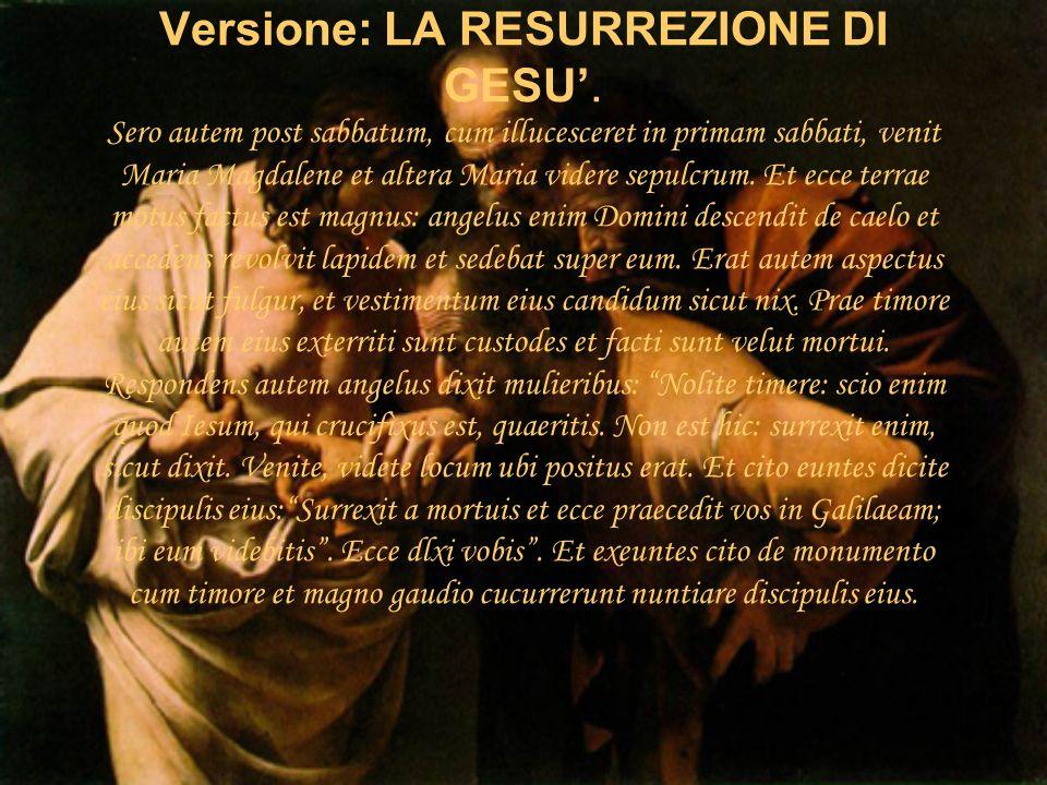 Versione: LA RESURREZIONE DI GESU'