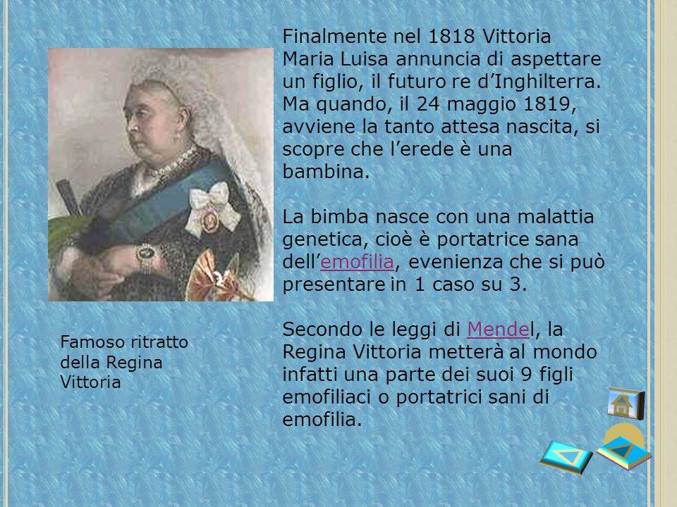 Finalmente nel 1818 Vittoria Maria Luisa annuncia di aspettare un figlio, il futuro re d'Inghilterra. Ma quando, il 24 maggio 1819, avviene la tanto attesa nascita, si scopre che l'erede è una bambina.