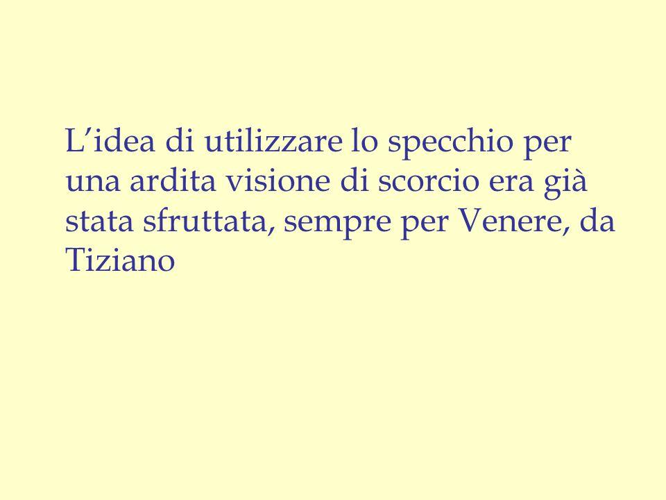 L'idea di utilizzare lo specchio per una ardita visione di scorcio era già stata sfruttata, sempre per Venere, da Tiziano