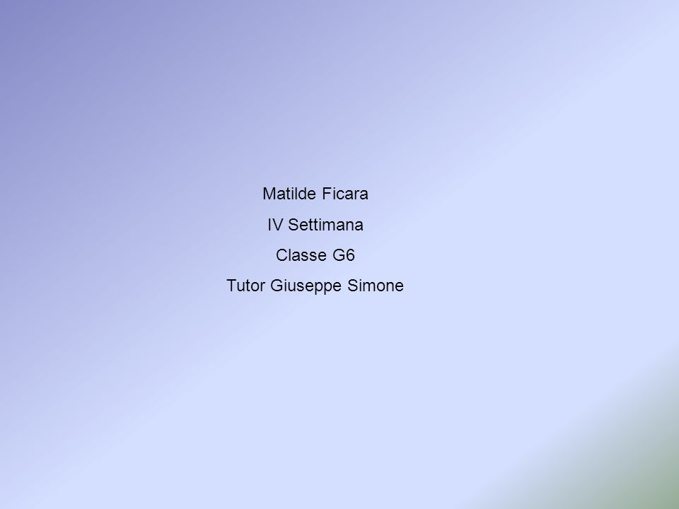 Matilde Ficara IV Settimana Classe G6 Tutor Giuseppe Simone