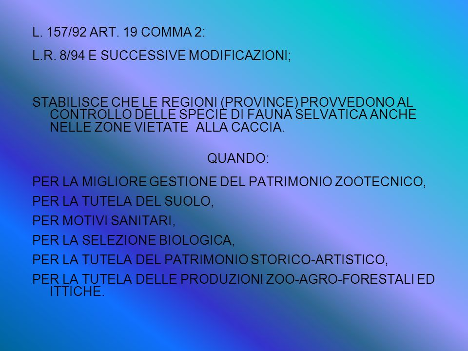 L. 157/92 ART. 19 COMMA 2:L.R. 8/94 E SUCCESSIVE MODIFICAZIONI;