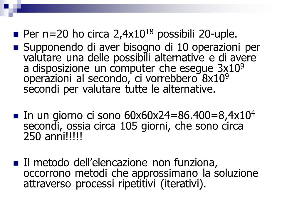 Per n=20 ho circa 2,4x1018 possibili 20-uple.