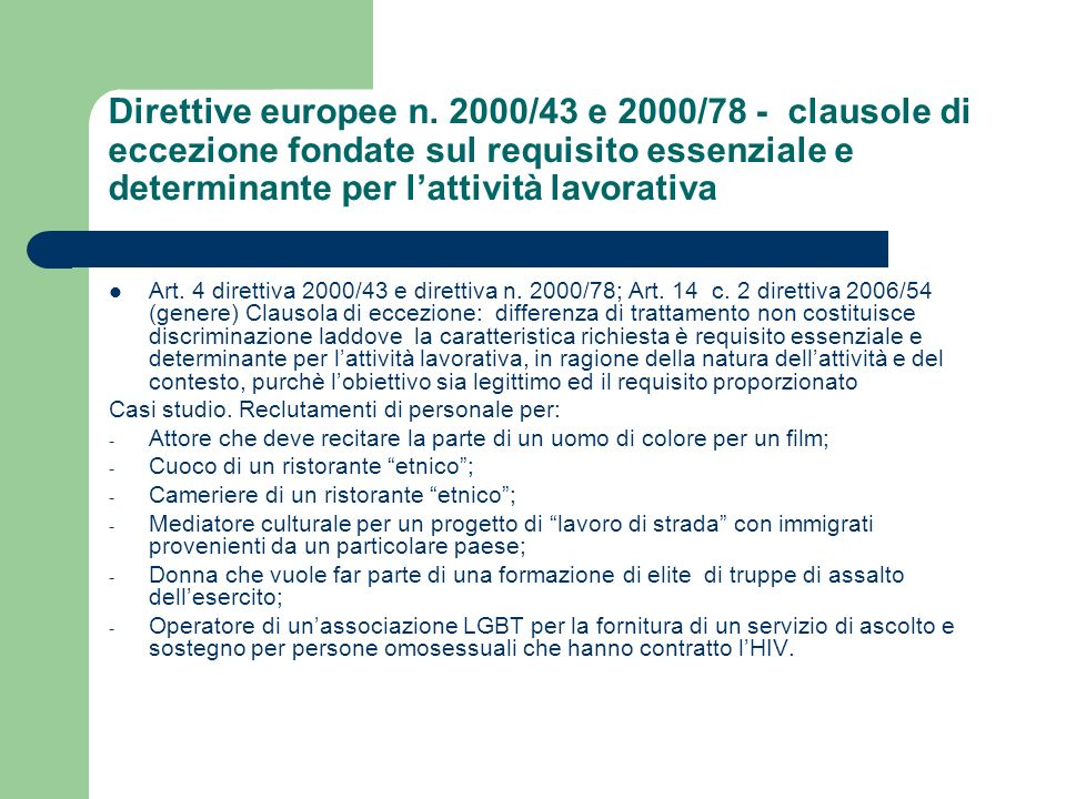 Direttive europee n. 2000/43 e 2000/78 - clausole di eccezione fondate sul requisito essenziale e determinante per l'attività lavorativa