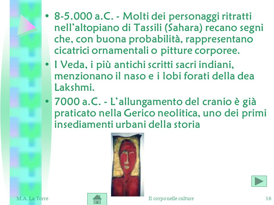 8-5.000 a.C. - Molti dei personaggi ritratti nell'altopiano di Tassili (Sahara) recano segni che, con buona probabilità, rappresentano cicatrici ornamentali o pitture corporee.