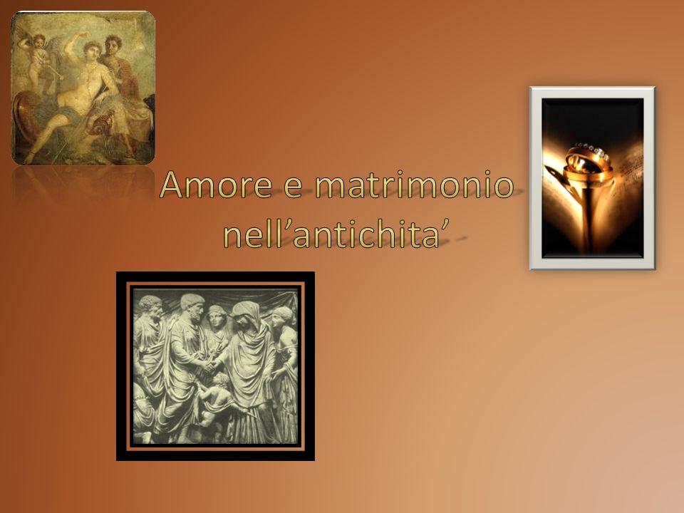 Amore e matrimonio nell'antichita'