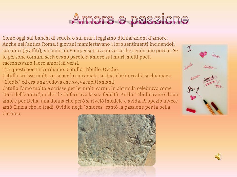 Amore e passione Come oggi sui banchi di scuola o sui muri leggiamo dichiarazioni d'amore,