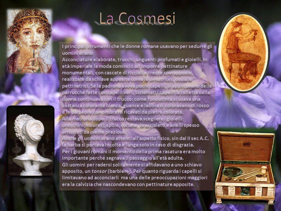 La Cosmesi I principali strumenti che le donne romane usavano per sedurre gli uomini erano.