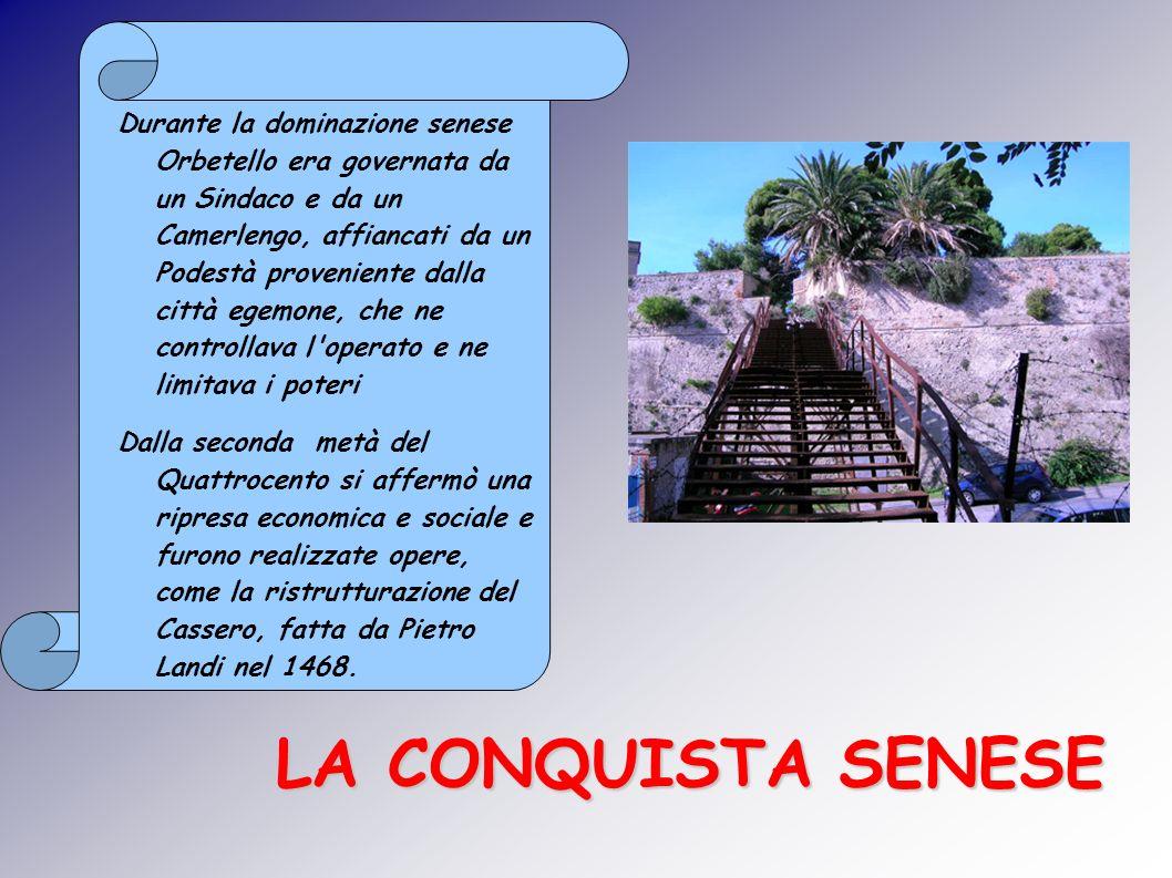 Durante la dominazione senese Orbetello era governata da un Sindaco e da un Camerlengo, affiancati da un Podestà proveniente dalla città egemone, che ne controllava l operato e ne limitava i poteri