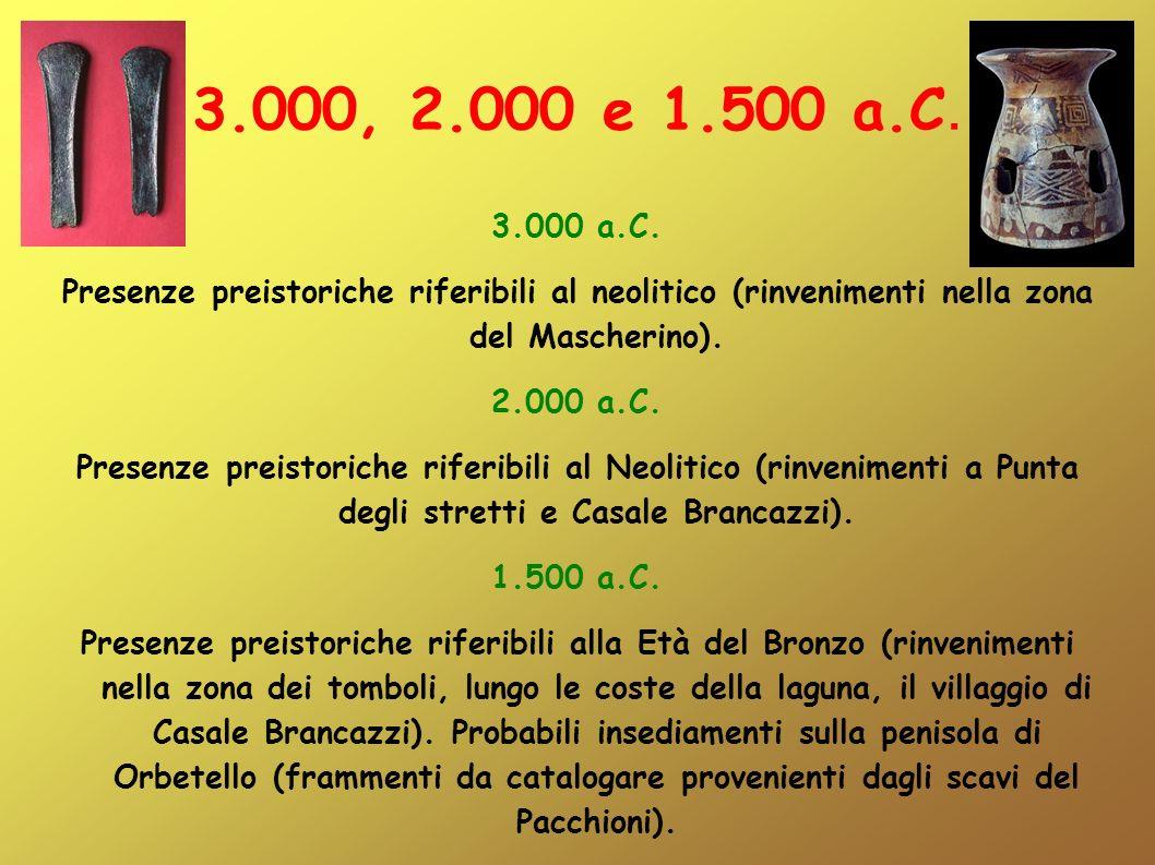 3.000, 2.000 e 1.500 a.C. 3.000 a.C. Presenze preistoriche riferibili al neolitico (rinvenimenti nella zona del Mascherino).